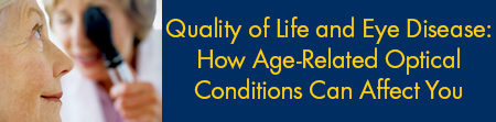 Quality of Life and Eye Disease: How Age-Related Optical Conditions Can Affect You